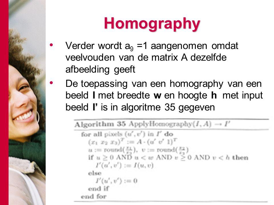 # Homography Verder wordt a 9 =1 aangenomen omdat veelvouden van de matrix A dezelfde afbeelding geeft De toepassing van een homography van een beeld