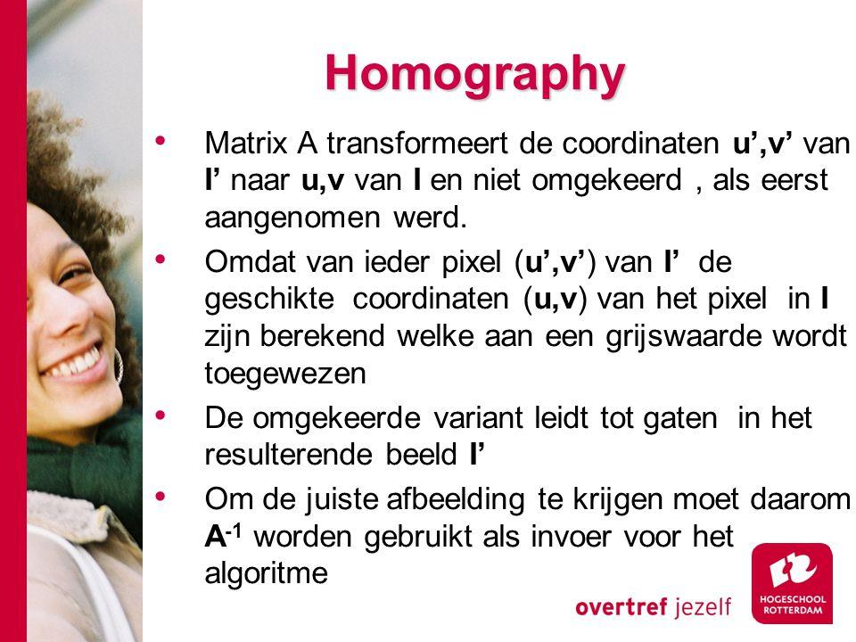 # Homography Matrix A transformeert de coordinaten u',v' van I' naar u,v van I en niet omgekeerd, als eerst aangenomen werd. Omdat van ieder pixel (u'