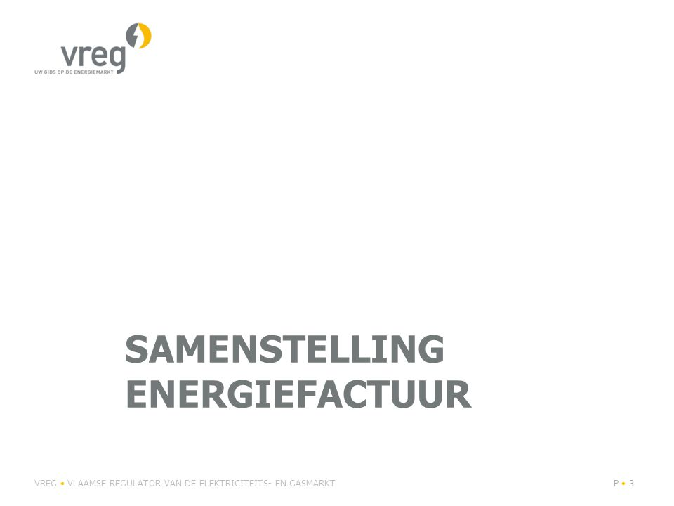 SAMENSTELLING ENERGIEFACTUUR VREG VLAAMSE REGULATOR VAN DE ELEKTRICITEITS- EN GASMARKTP 3