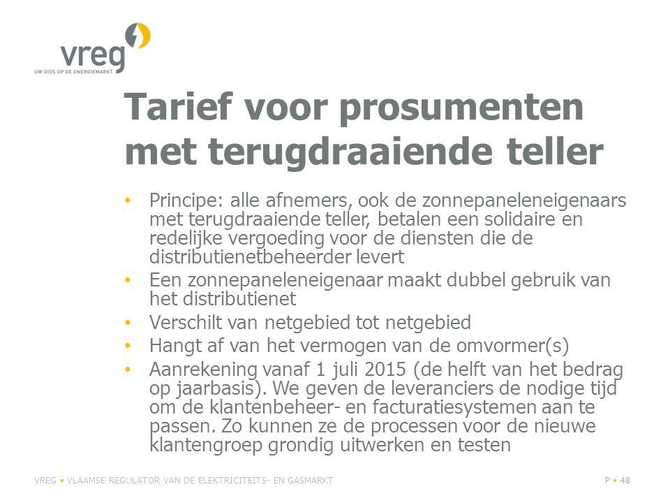 Tarief voor prosumenten met terugdraaiende teller Afnametarief wordt aangevuld met capaciteitstarief Bepaald op basis van niet- gelijktijdigheid van productie en verbruik (=72% van de tijd is een PV-eigenaar een gewone afnemer) Netkosten, heffingen en toeslagen zijn ook van toepassing op deze niet- gemeten afname VREG VLAAMSE REGULATOR VAN DE ELEKTRICITEITS- EN GASMARKTP 49 28% 72% 0