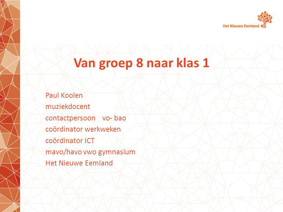 Van groep 8 naar klas 1 Paul Koolen muziekdocent contactpersoon vo- bao coördinator werkweken coördinator ICT mavo/havo vwo gymnasium Het Nieuwe Eemland