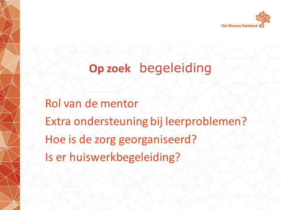 Op zoek begeleiding Rol van de mentor Extra ondersteuning bij leerproblemen.