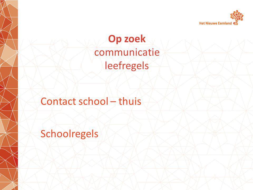 Op zoek communicatie leefregels Contact school – thuis Schoolregels