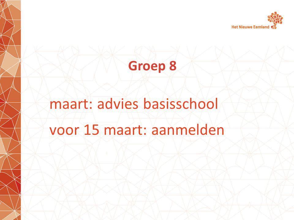 Groep 8 maart: advies basisschool voor 15 maart: aanmelden