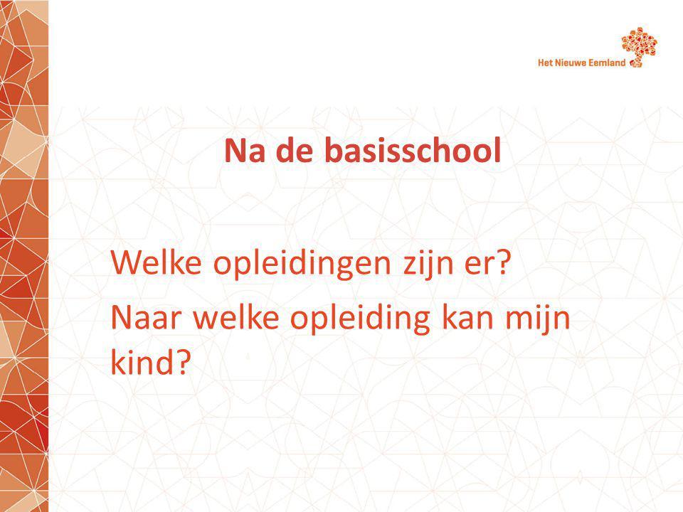 Na de basisschool Welke opleidingen zijn er? Naar welke opleiding kan mijn kind?