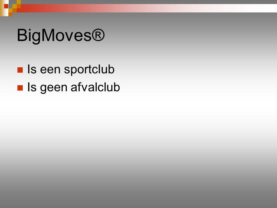 BigMoves® Is een sportclub Is geen afvalclub