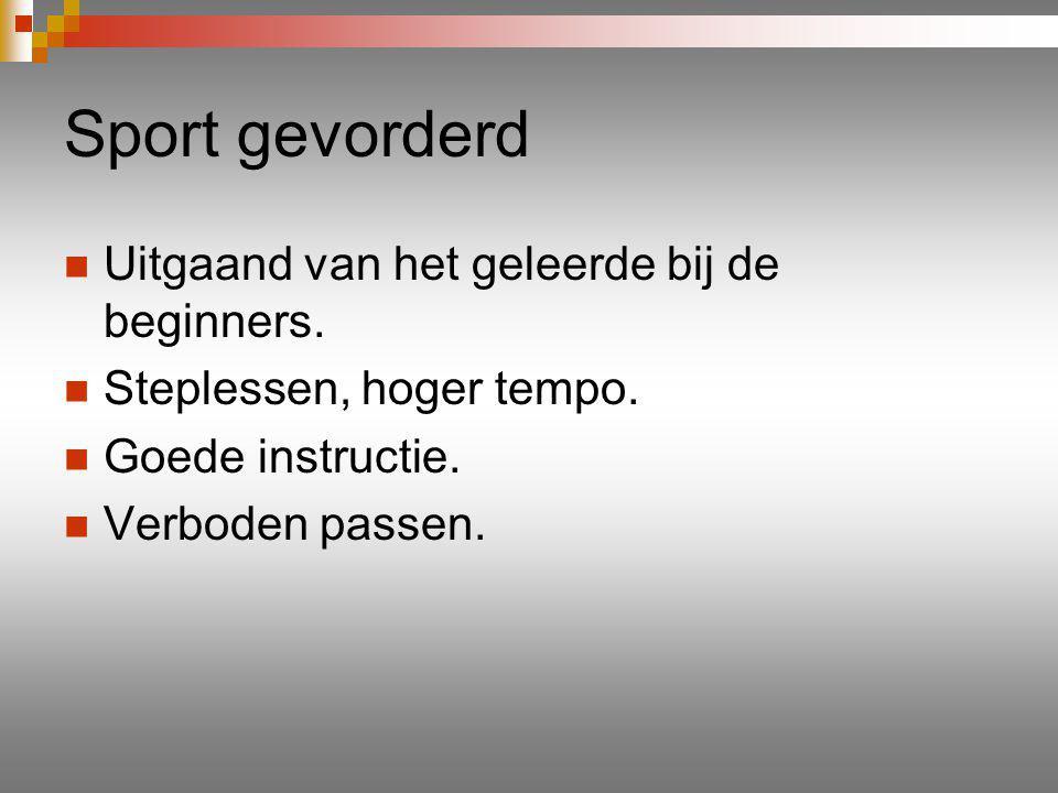 Sport gevorderd Uitgaand van het geleerde bij de beginners.