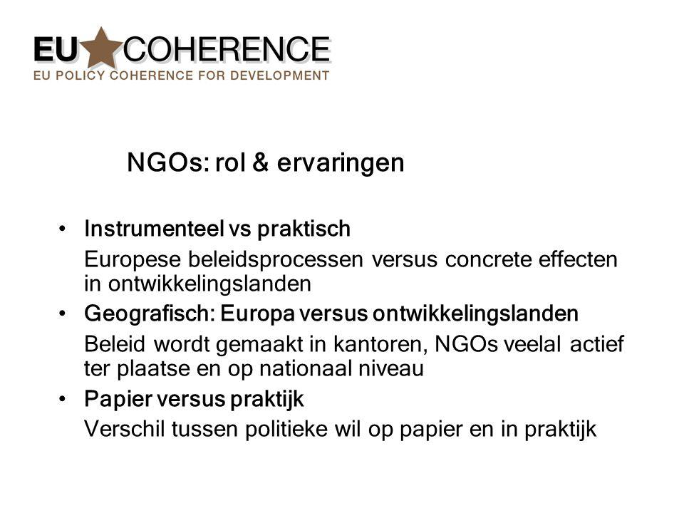 NGOs: rol & ervaringen Instrumenteel vs praktisch Europese beleidsprocessen versus concrete effecten in ontwikkelingslanden Geografisch: Europa versus