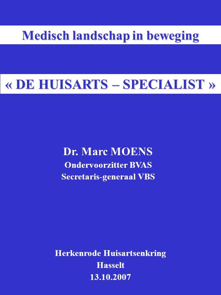 « DE HUISARTS – SPECIALIST » Dr. Marc MOENS Ondervoorzitter BVAS Secretaris-generaal VBS Herkenrode Huisartsenkring Hasselt 13.10.2007 Medisch landsch