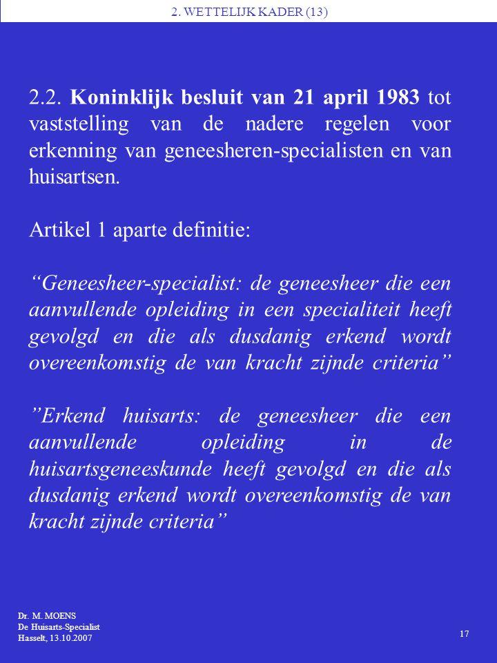 1 Dr. M. MOENS De Huisarts-Specialist Hasselt, 13.10.2007 2. WETTELIJK KADER (13) 17 2.2. Koninklijk besluit van 21 april 1983 tot vaststelling van de
