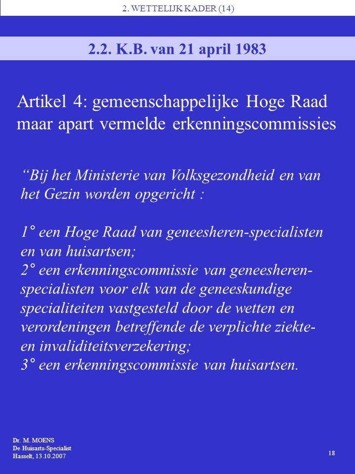 """1 Dr. M. MOENS De Huisarts-Specialist Hasselt, 13.10.2007 2. WETTELIJK KADER (14) 18 """"Bij het Ministerie van Volksgezondheid en van het Gezin worden o"""