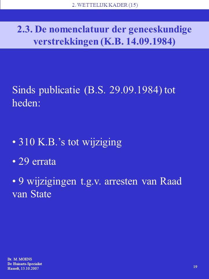 1 Dr. M. MOENS De Huisarts-Specialist Hasselt, 13.10.2007 2. WETTELIJK KADER (15) 19 2.3. De nomenclatuur der geneeskundige verstrekkingen (K.B. 14.09