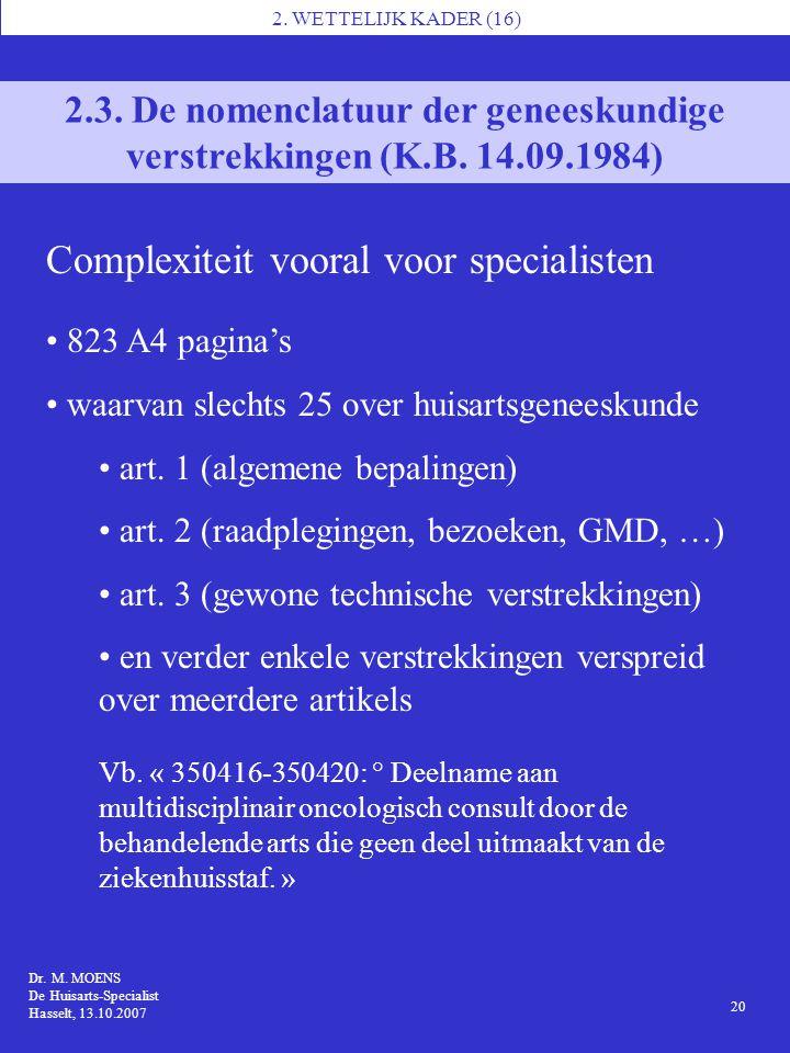1 Dr. M. MOENS De Huisarts-Specialist Hasselt, 13.10.2007 2. WETTELIJK KADER (16) 20 2.3. De nomenclatuur der geneeskundige verstrekkingen (K.B. 14.09