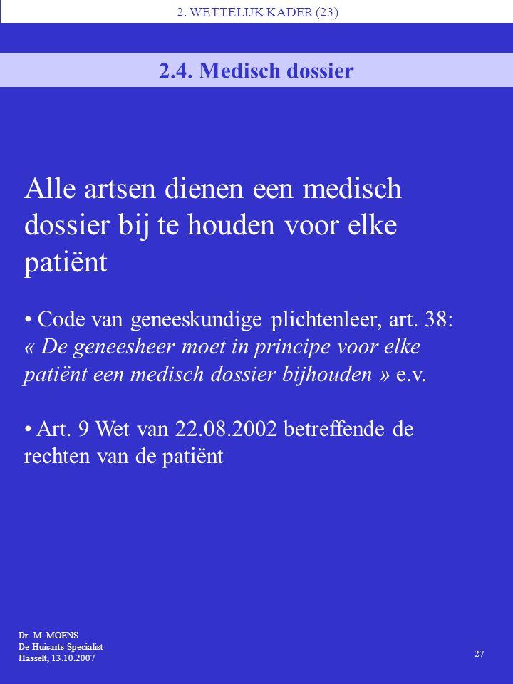 2. WETTELIJK KADER (23) 2.4. Medisch dossier Alle artsen dienen een medisch dossier bij te houden voor elke patiënt Code van geneeskundige plichtenlee