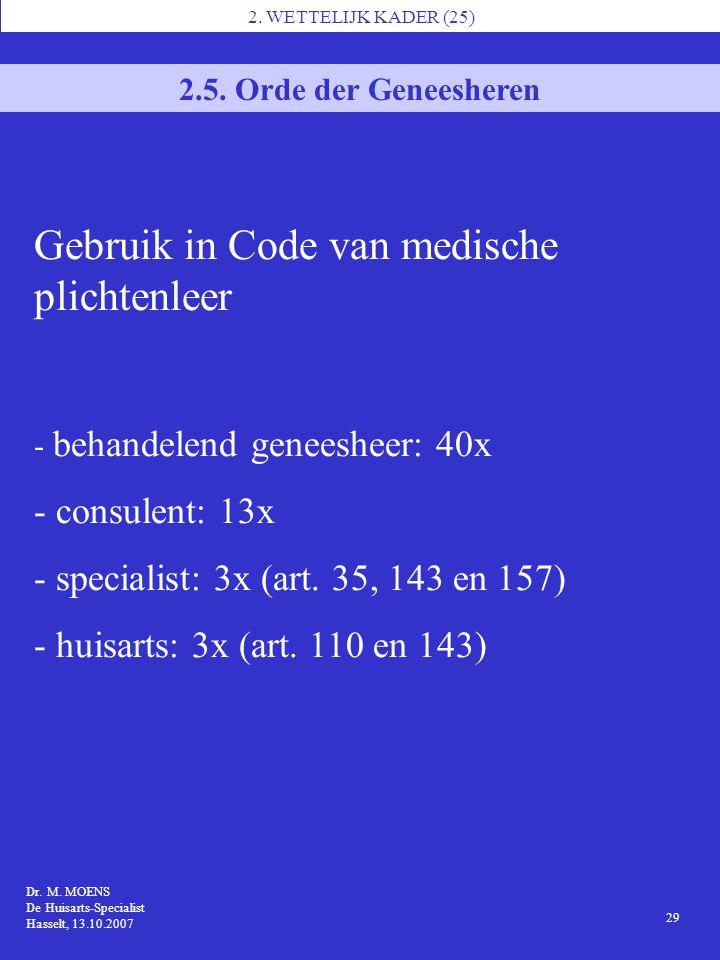 2. WETTELIJK KADER (25) 2.5. Orde der Geneesheren Gebruik in Code van medische plichtenleer - behandelend geneesheer: 40x - consulent: 13x - specialis