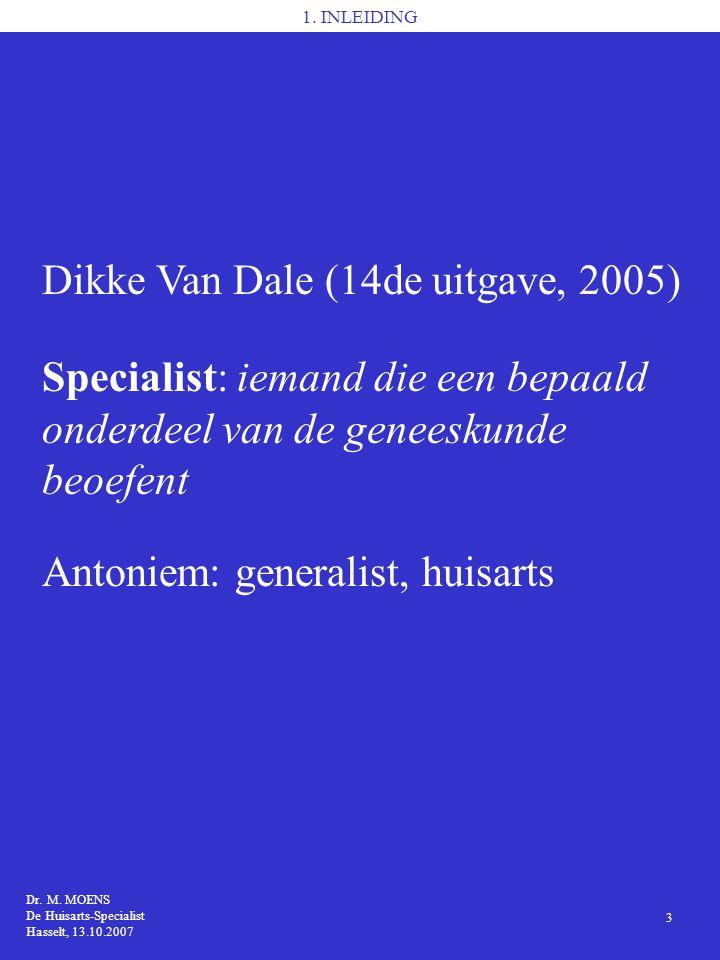 1. INLEIDING Dikke Van Dale (14de uitgave, 2005) Specialist: iemand die een bepaald onderdeel van de geneeskunde beoefent Antoniem: generalist, huisar