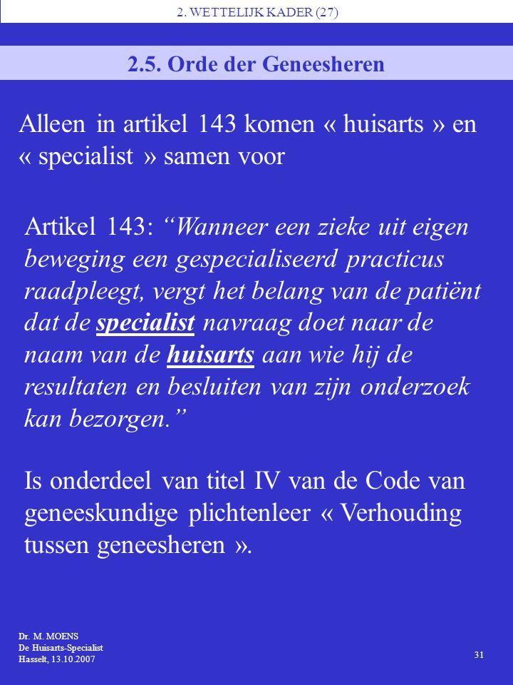 """2. WETTELIJK KADER (27) 2.5. Orde der Geneesheren Artikel 143: """"Wanneer een zieke uit eigen beweging een gespecialiseerd practicus raadpleegt, vergt h"""