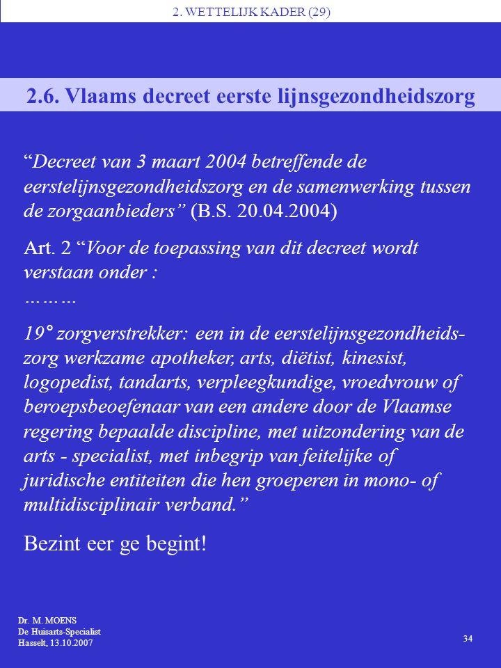 """2. WETTELIJK KADER (29) 2.6. Vlaams decreet eerste lijnsgezondheidszorg """"Decreet van 3 maart 2004 betreffende de eerstelijnsgezondheidszorg en de same"""