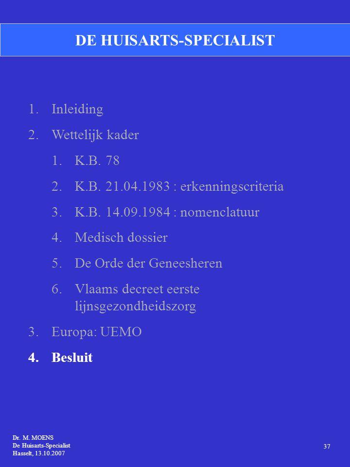 DE HUISARTS-SPECIALIST 1.Inleiding 2.Wettelijk kader 1.K.B. 78 2.K.B. 21.04.1983 : erkenningscriteria 3.K.B. 14.09.1984 : nomenclatuur 4.Medisch dossi