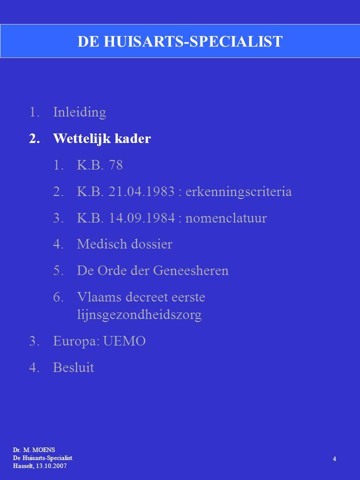 Dr. M. MOENS De Huisarts-Specialist Hasselt, 13.10.2007 5 2. WETTELIJK KADER (1)