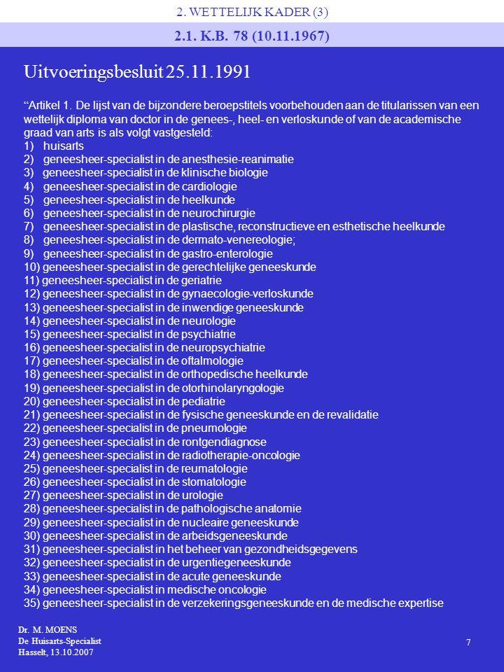 """Dr. M. MOENS De Huisarts-Specialist Hasselt, 13.10.2007 7 2. WETTELIJK KADER (3) 2.1. K.B. 78 (10.11.1967) """" Artikel 1. De lijst van de bijzondere ber"""