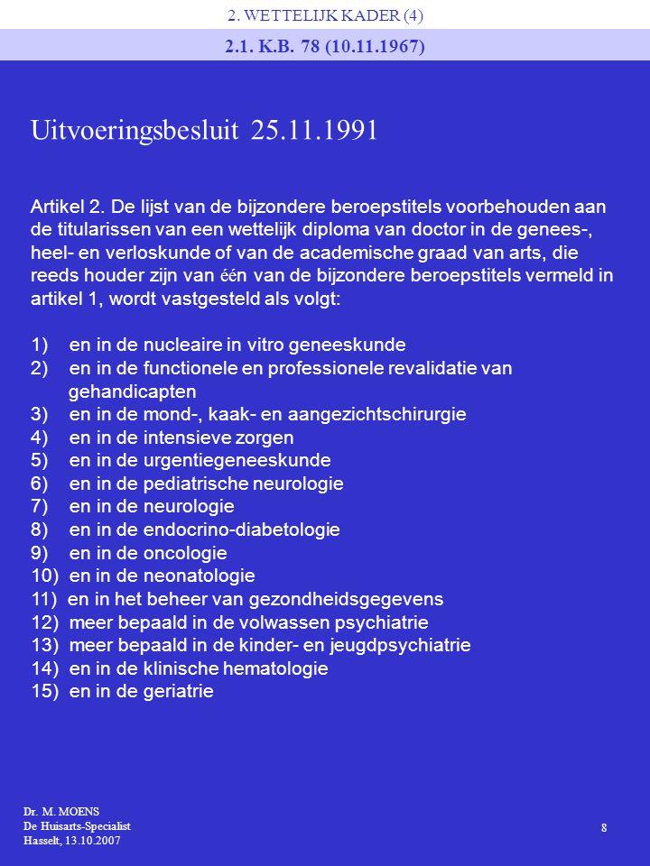 Dr. M. MOENS De Huisarts-Specialist Hasselt, 13.10.2007 8 2. WETTELIJK KADER (4) 2.1. K.B. 78 (10.11.1967) Artikel 2. De lijst van de bijzondere beroe