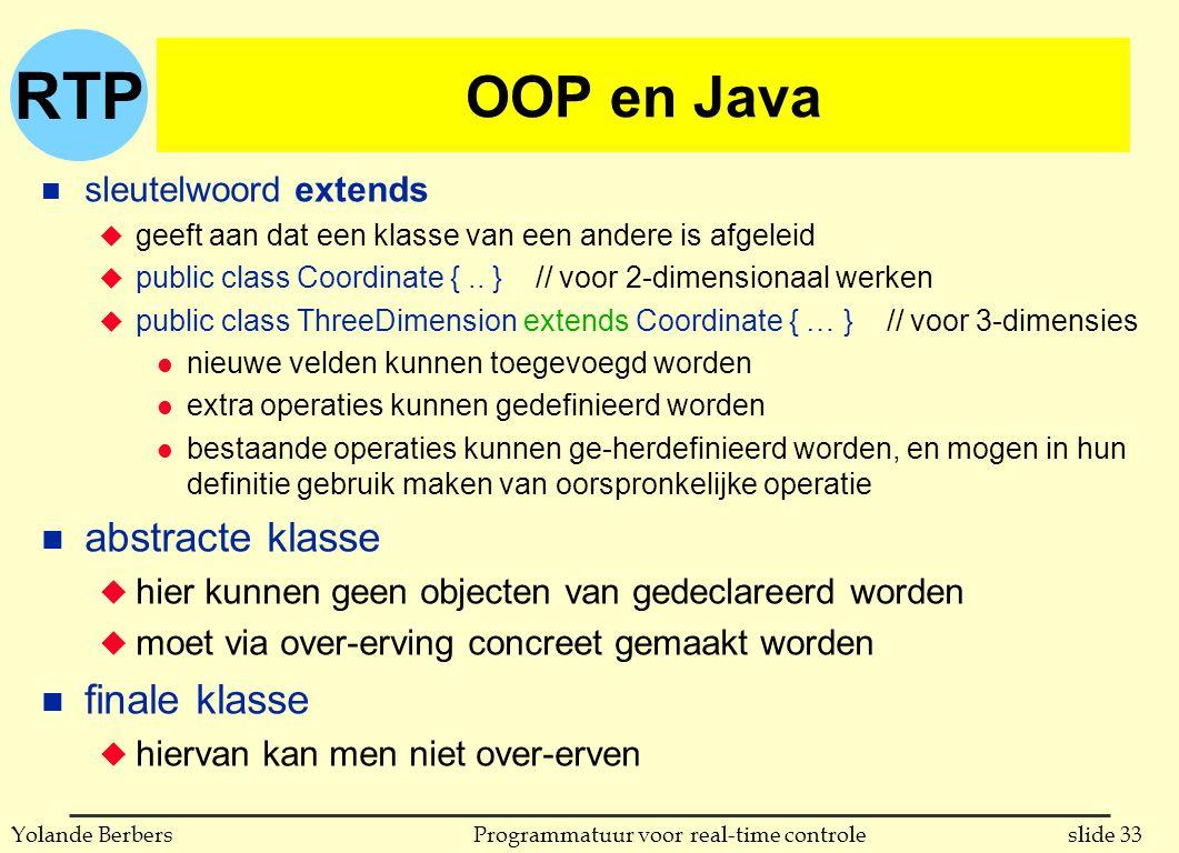 RTP slide 33Programmatuur voor real-time controleYolande Berbers OOP en Java n sleutelwoord extends u geeft aan dat een klasse van een andere is afgeleid u public class Coordinate {..