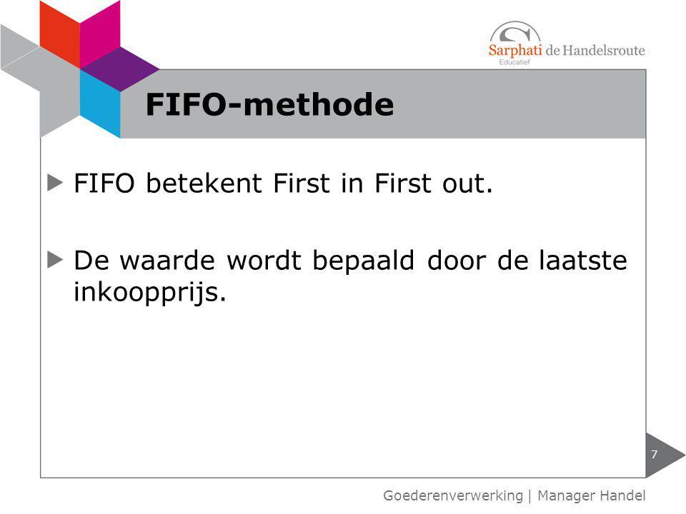 FIFO betekent First in First out. De waarde wordt bepaald door de laatste inkoopprijs. 7 FIFO-methode Goederenverwerking | Manager Handel