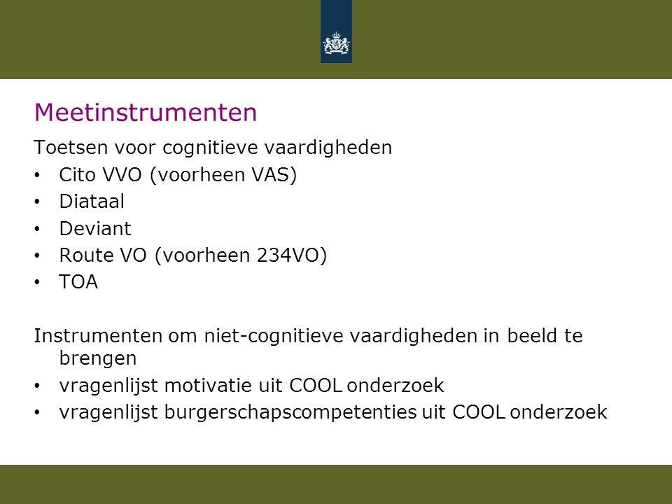 Meetinstrumenten Toetsen voor cognitieve vaardigheden Cito VVO (voorheen VAS) Diataal Deviant Route VO (voorheen 234VO) TOA Instrumenten om niet-cogni