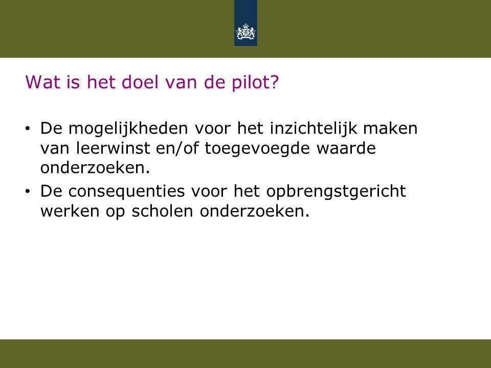 Wat is het doel van de pilot? De mogelijkheden voor het inzichtelijk maken van leerwinst en/of toegevoegde waarde onderzoeken. De consequenties voor h