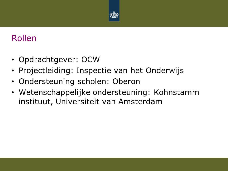 Rollen Opdrachtgever: OCW Projectleiding: Inspectie van het Onderwijs Ondersteuning scholen: Oberon Wetenschappelijke ondersteuning: Kohnstamm instituut, Universiteit van Amsterdam