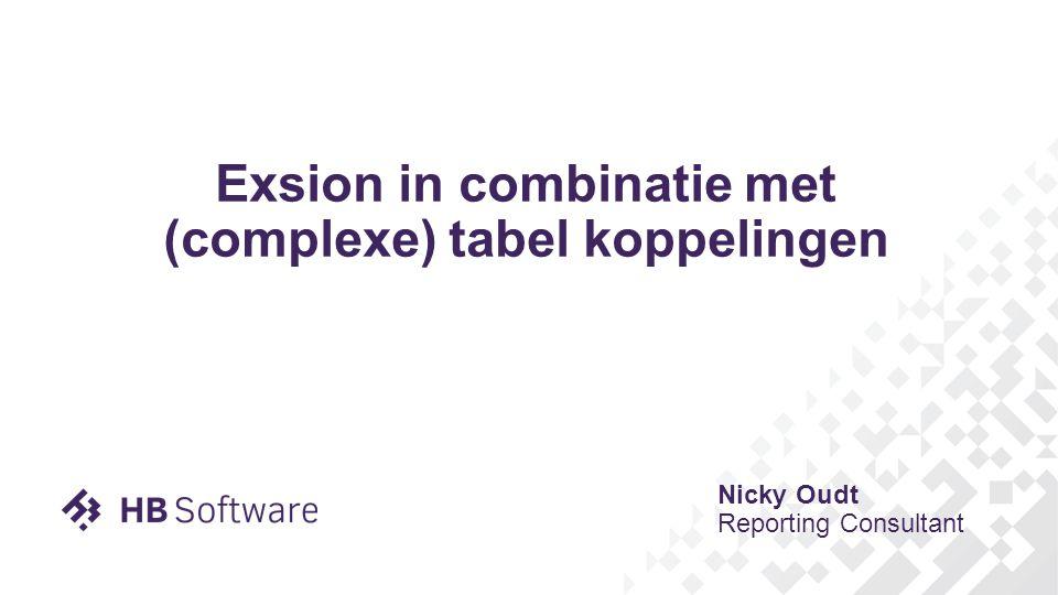 Exsion in combinatie met (complexe) tabel koppelingen Nicky Oudt Reporting Consultant