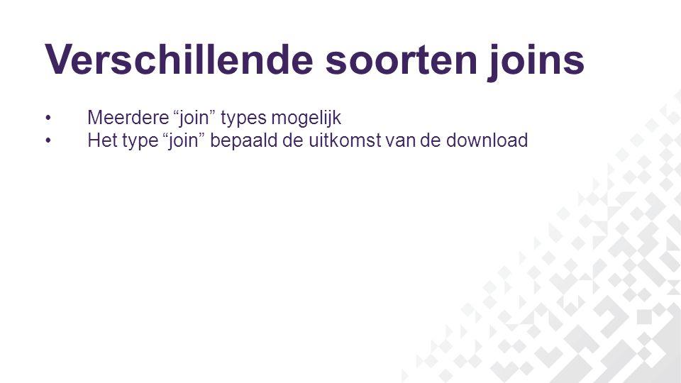 Verschillende soorten joins Meerdere join types mogelijk Het type join bepaald de uitkomst van de download