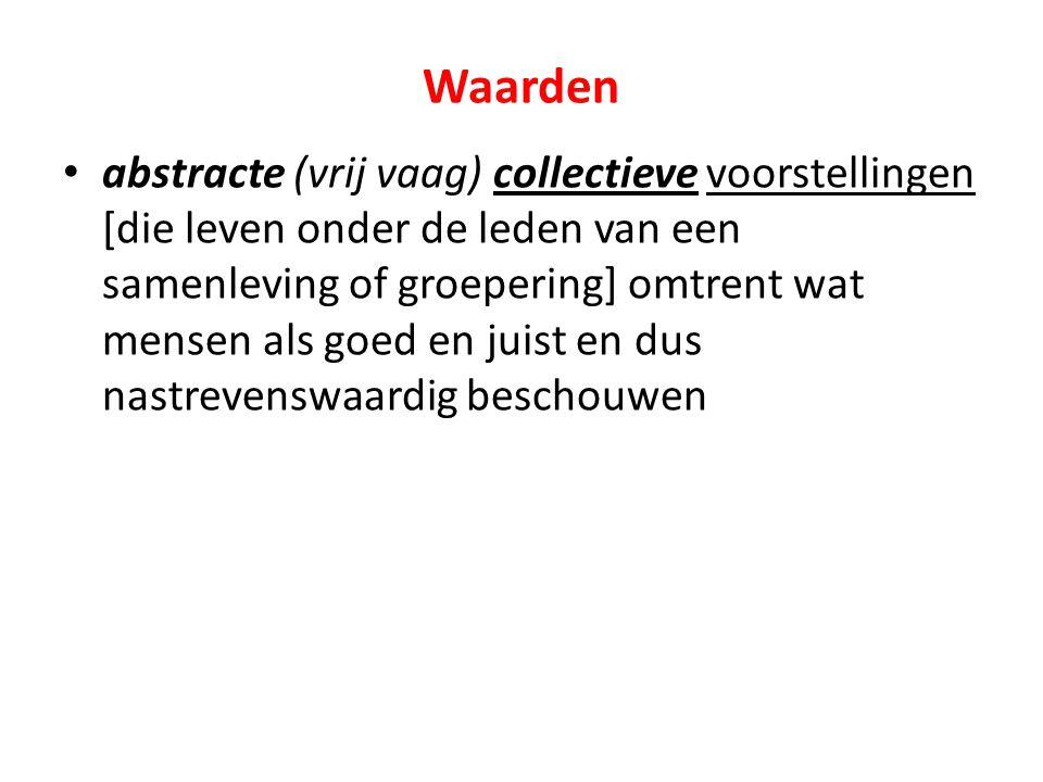 Waarden abstracte (vrij vaag) collectieve voorstellingen [die leven onder de leden van een samenleving of groepering] omtrent wat mensen als goed en j