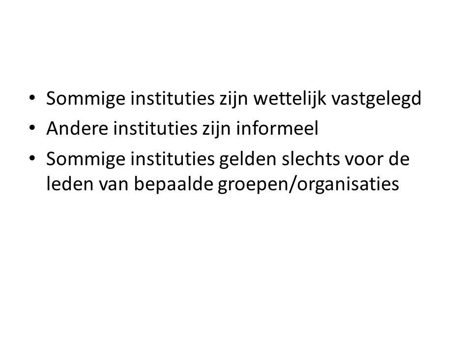Sommige instituties zijn wettelijk vastgelegd Andere instituties zijn informeel Sommige instituties gelden slechts voor de leden van bepaalde groepen/