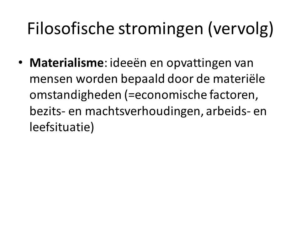 Filosofische stromingen (vervolg) Materialisme: ideeën en opvattingen van mensen worden bepaald door de materiële omstandigheden (=economische factore
