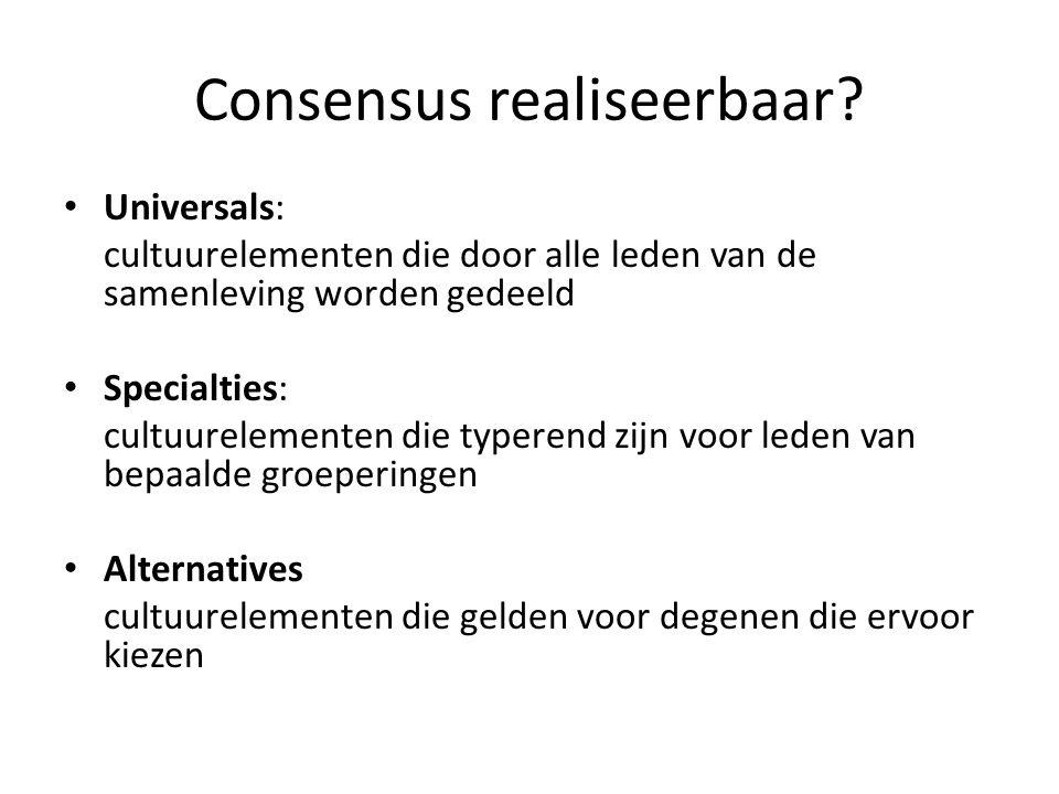 Consensus realiseerbaar? Universals: cultuurelementen die door alle leden van de samenleving worden gedeeld Specialties: cultuurelementen die typerend