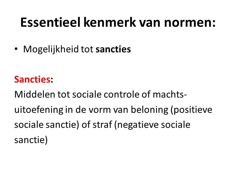Essentieel kenmerk van normen: Mogelijkheid tot sancties Sancties: Middelen tot sociale controle of machts- uitoefening in de vorm van beloning (posit