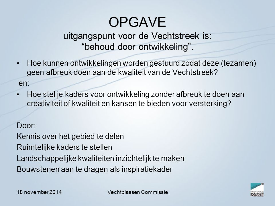 """18 november 2014Vechtplassen Commissie OPGAVE uitgangspunt voor de Vechtstreek is: """"behoud door ontwikkeling"""". Hoe kunnen ontwikkelingen worden gestuu"""