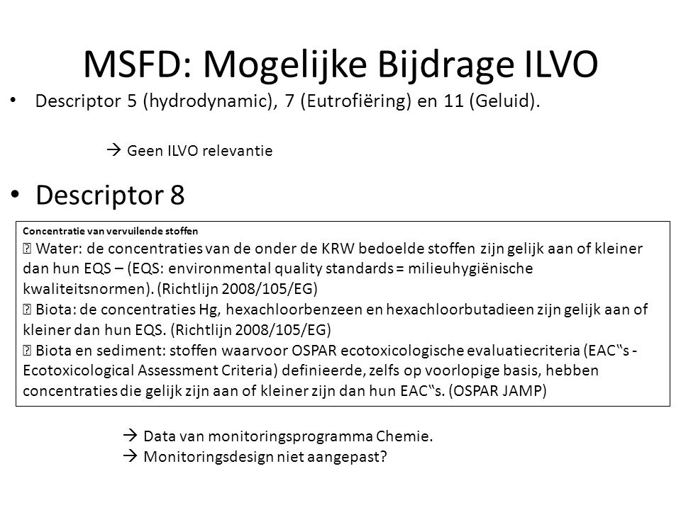 MSFD: Mogelijke Bijdrage ILVO Descriptor 5 (hydrodynamic), 7 (Eutrofiëring) en 11 (Geluid).