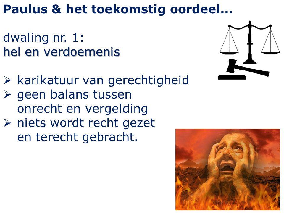 Paulus & het toekomstig oordeel... hel en verdoemenis dwaling nr. 1: hel en verdoemenis  karikatuur van gerechtigheid  geen balans tussen onrecht en