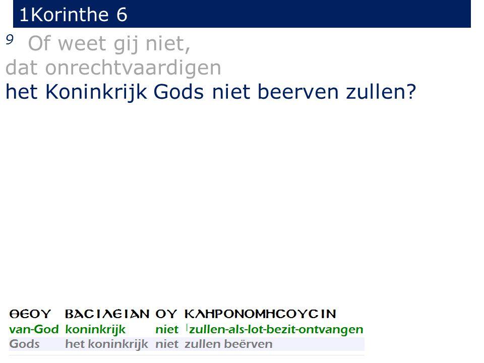 1Korinthe 6 9 Of weet gij niet, dat onrechtvaardigen het Koninkrijk Gods niet beerven zullen?