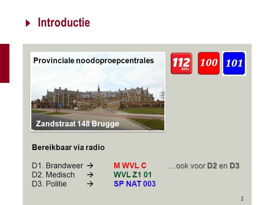 Introductie 2 Zandstraat 148 Brugge Provinciale noodoproepcentrales Bereikbaar via radio …ook voor D2 en D3 D1. Brandweer  M WVL C…ook voor D2 en D3