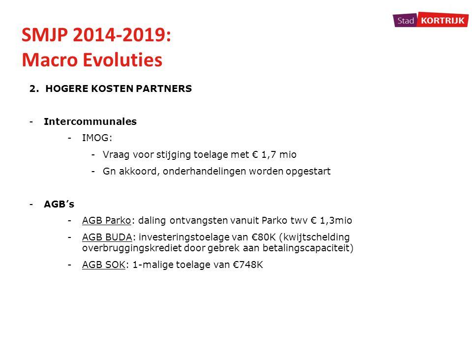 SMJP 2014-2019: Macro Evoluties 2. HOGERE KOSTEN PARTNERS -Intercommunales -IMOG: -Vraag voor stijging toelage met € 1,7 mio -Gn akkoord, onderhandeli