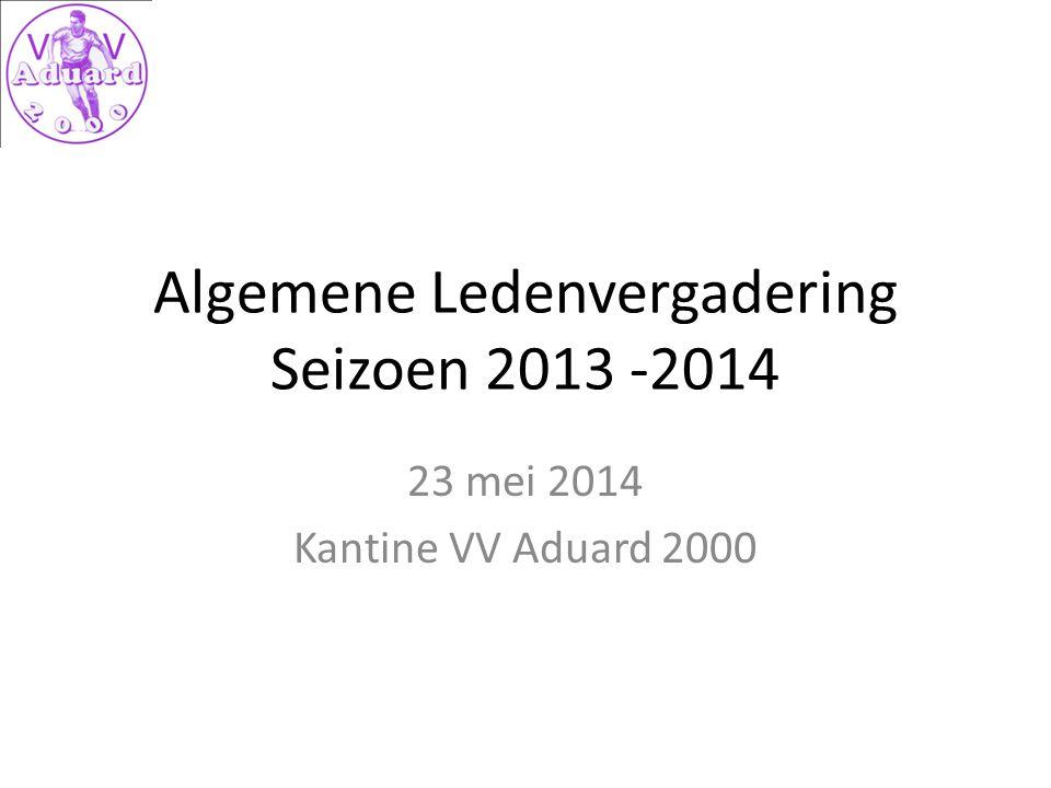 Algemene Ledenvergadering Seizoen 2013 -2014 23 mei 2014 Kantine VV Aduard 2000