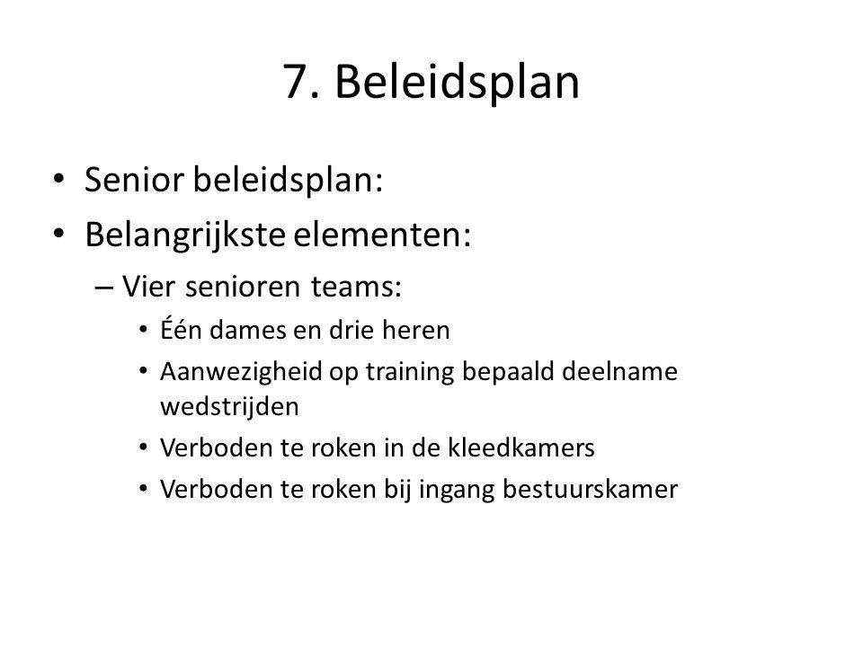 7. Beleidsplan Senior beleidsplan: Belangrijkste elementen: – Vier senioren teams: Één dames en drie heren Aanwezigheid op training bepaald deelname w