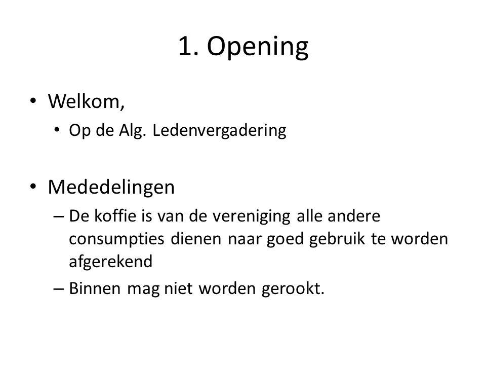 1. Opening Welkom, Op de Alg. Ledenvergadering Mededelingen – De koffie is van de vereniging alle andere consumpties dienen naar goed gebruik te worde