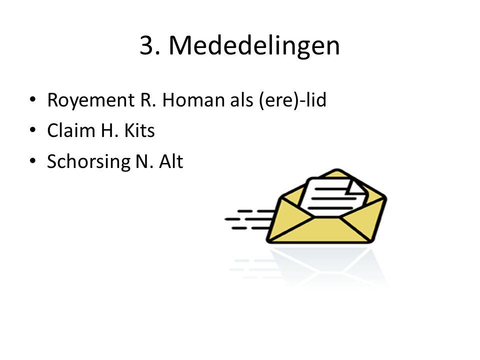 3. Mededelingen Royement R. Homan als (ere)-lid Claim H. Kits Schorsing N. Alt