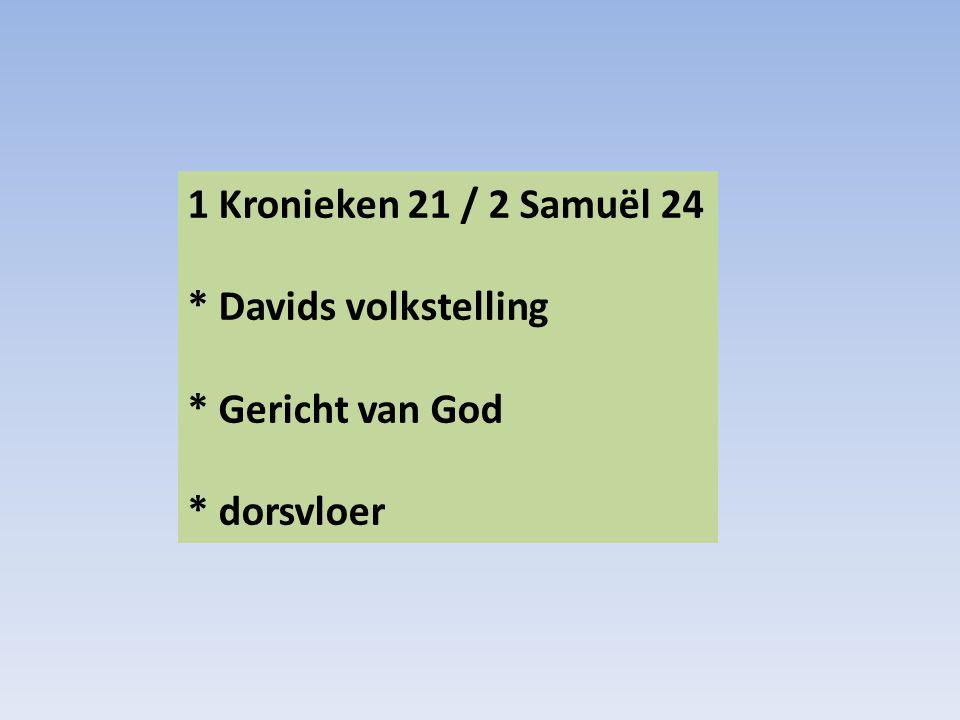 1 Kronieken 21 / 2 Samuël 24 * Davids volkstelling * Gericht van God * dorsvloer