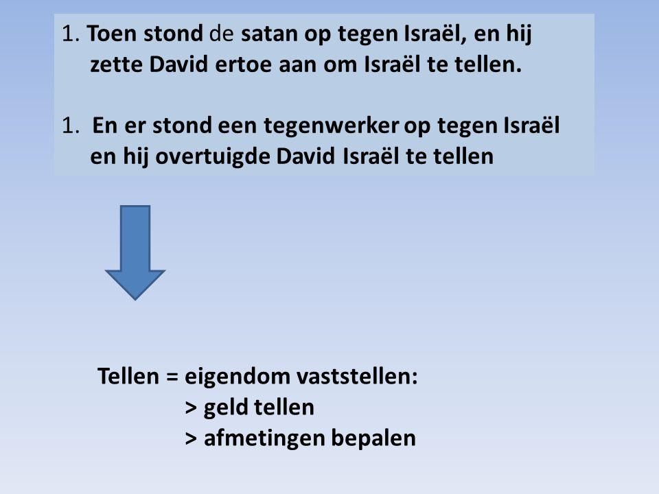 1. Toen stond de satan op tegen Israël, en hij zette David ertoe aan om Israël te tellen. 1. En er stond een tegenwerker op tegen Israël en hij overtu